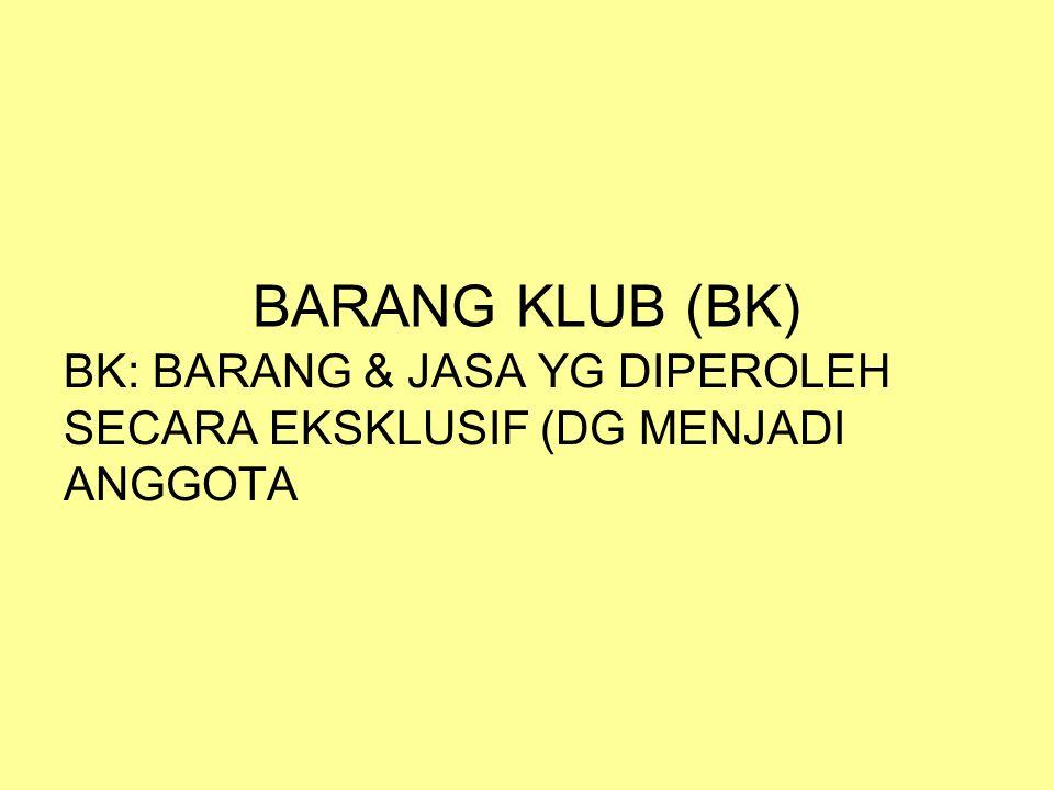 BARANG KLUB (BK) BK: BARANG & JASA YG DIPEROLEH SECARA EKSKLUSIF (DG MENJADI ANGGOTA