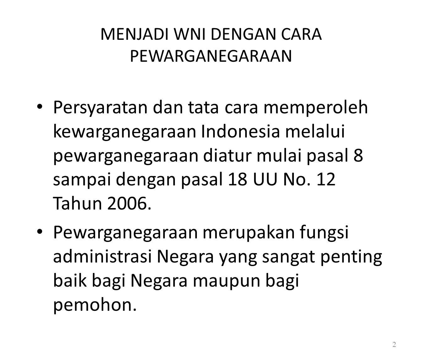 MENJADI WNI DENGAN CARA PEWARGANEGARAAN Persyaratan dan tata cara memperoleh kewarganegaraan Indonesia melalui pewarganegaraan diatur mulai pasal 8 sampai dengan pasal 18 UU No.