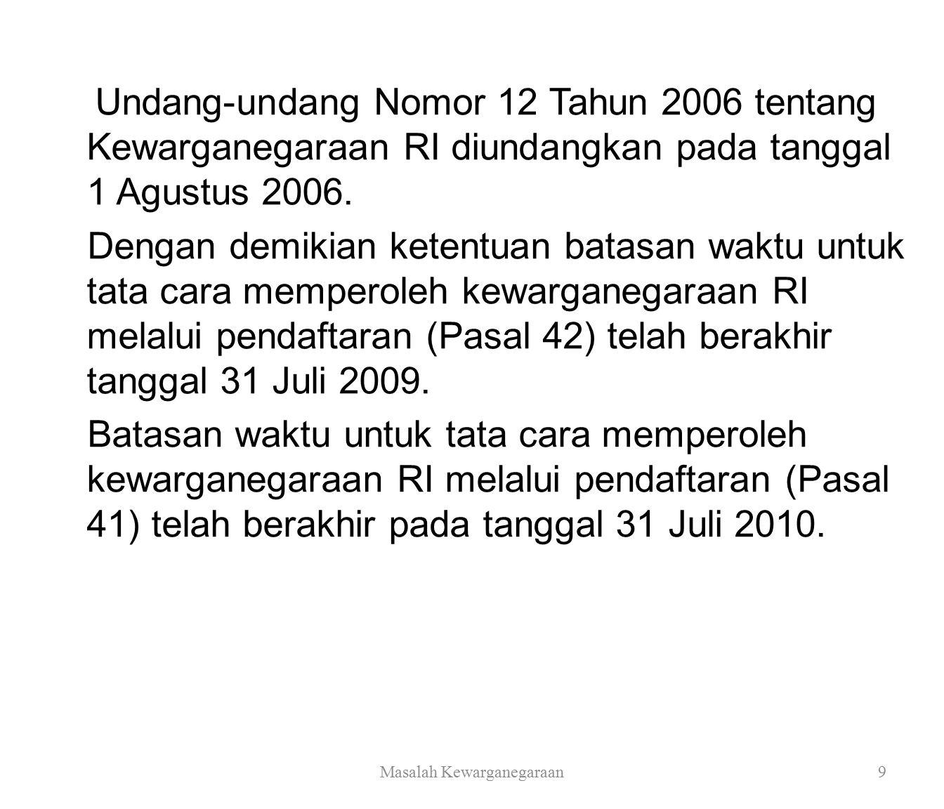 Undang-undang Nomor 12 Tahun 2006 tentang Kewarganegaraan RI diundangkan pada tanggal 1 Agustus 2006.
