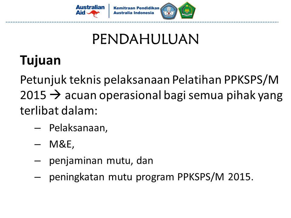 PENDAHULUAN Tujuan Petunjuk teknis pelaksanaan Pelatihan PPKSPS/M 2015  acuan operasional bagi semua pihak yang terlibat dalam: – Pelaksanaan, – M&E,