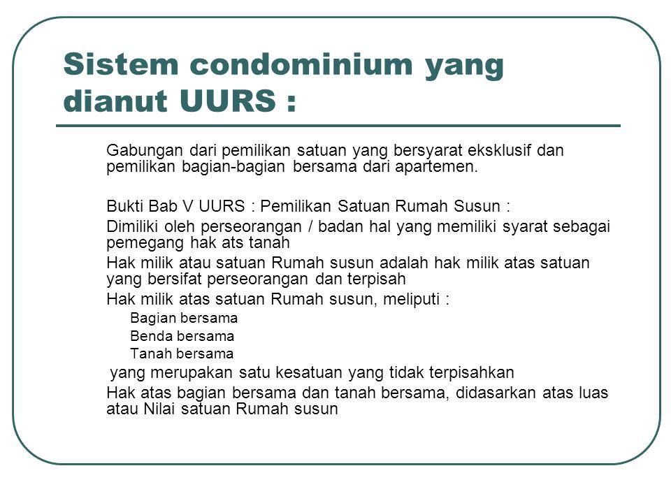 Sistem condominium yang dianut UURS : Gabungan dari pemilikan satuan yang bersyarat eksklusif dan pemilikan bagian-bagian bersama dari apartemen.