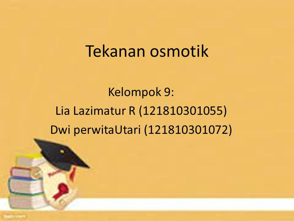 Tekanan osmotik Kelompok 9: Lia Lazimatur R (121810301055) Dwi perwitaUtari (121810301072)