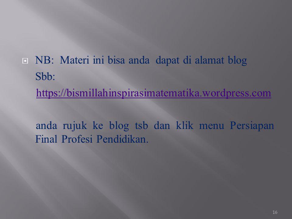 NB: Materi ini bisa anda dapat di alamat blog Sbb: https://bismillahinspirasimatematika.wordpress.com anda rujuk ke blog tsb dan klik menu Persiapan
