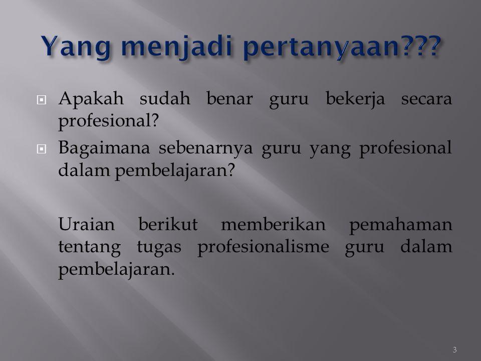  Apakah sudah benar guru bekerja secara profesional?  Bagaimana sebenarnya guru yang profesional dalam pembelajaran? Uraian berikut memberikan pemah