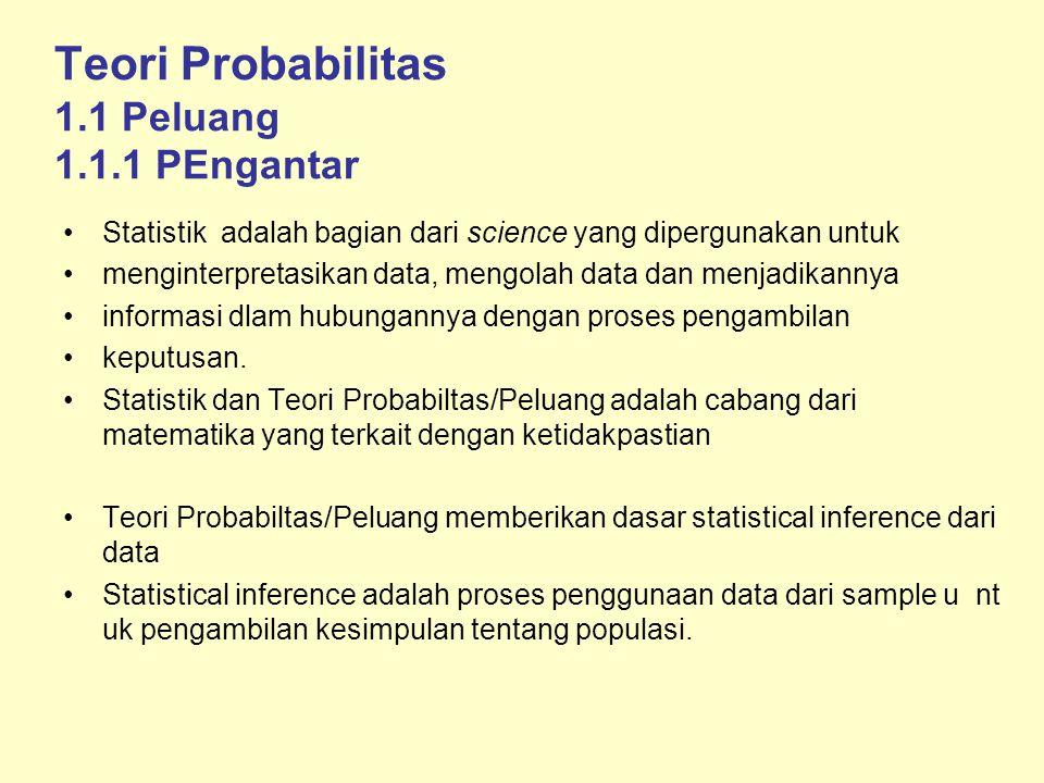 Teori Probabilitas 1.1 Peluang 1.1.1 PEngantar Statistik adalah bagian dari science yang dipergunakan untuk menginterpretasikan data, mengolah data da