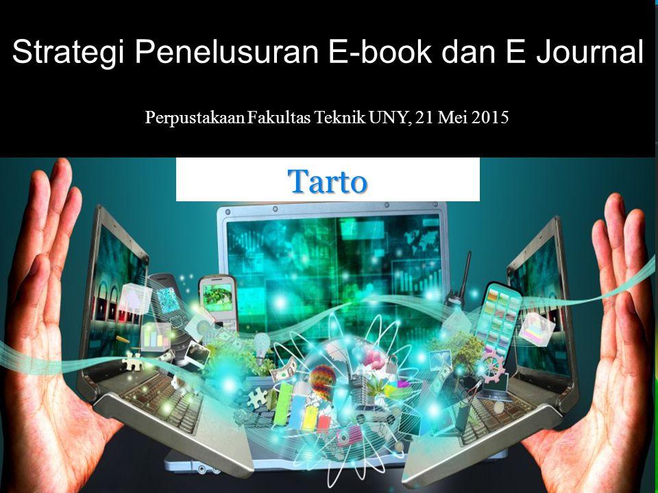 Strategi Penelusuran E-book dan E Journal Perpustakaan Fakultas Teknik UNY, 21 Mei 2015 Tarto