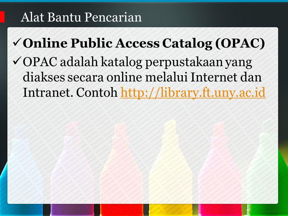 Alat Bantu Pencarian Online Public Access Catalog (OPAC) OPAC adalah katalog perpustakaan yang diakses secara online melalui Internet dan Intranet.