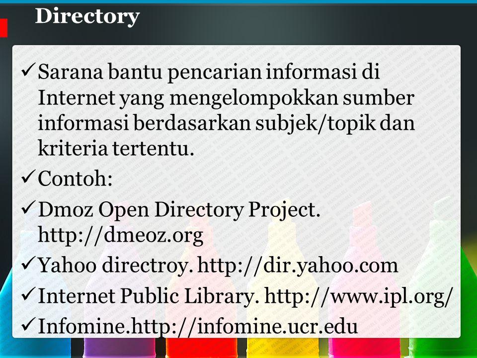 Directory Sarana bantu pencarian informasi di Internet yang mengelompokkan sumber informasi berdasarkan subjek/topik dan kriteria tertentu.