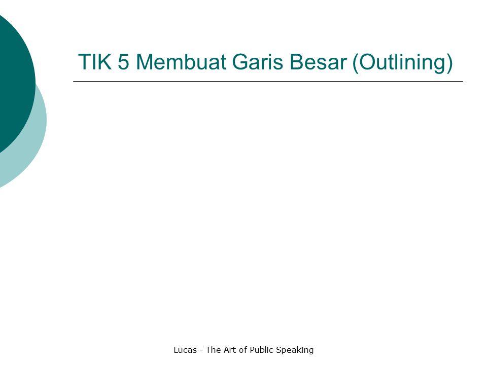 Lucas - The Art of Public Speaking TIK 5 Membuat Garis Besar (Outlining)