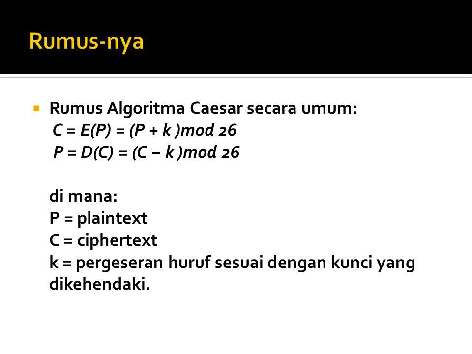  Rumus Algoritma Caesar secara umum: C = E(P) = (P + k )mod 26 P = D(C) = (C − k )mod 26 di mana: P = plaintext C = ciphertext k = pergeseran huruf s