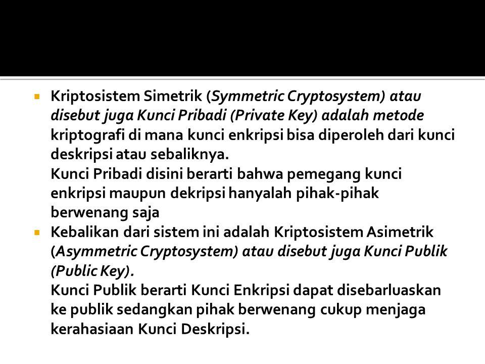  Kriptosistem Simetrik (Symmetric Cryptosystem) atau disebut juga Kunci Pribadi (Private Key) adalah metode kriptografi di mana kunci enkripsi bisa d