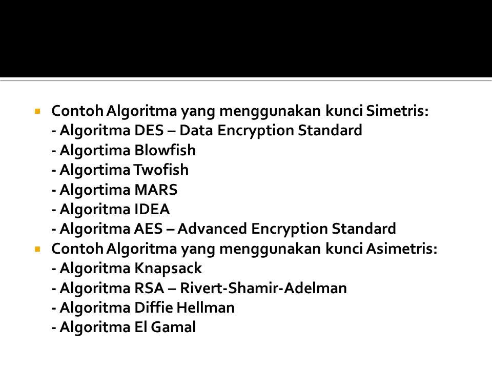  Contoh Algoritma yang menggunakan kunci Simetris: - Algoritma DES – Data Encryption Standard - Algortima Blowfish - Algortima Twofish - Algortima MA