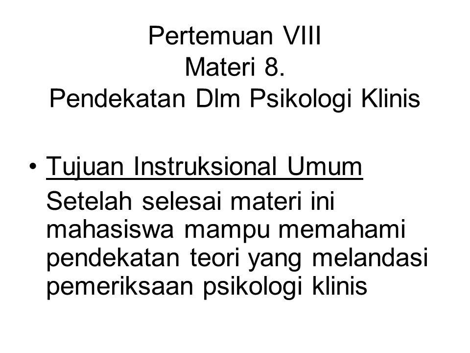 Pertemuan VIII Materi 8. Pendekatan Dlm Psikologi Klinis Tujuan Instruksional Umum Setelah selesai materi ini mahasiswa mampu memahami pendekatan teor
