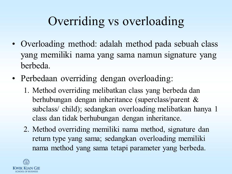 Overriding method Overriding method: adalah method yang memiliki nama yang sama dengan superclass, namun dibutuhkan untuk melakukan proses yang lebih