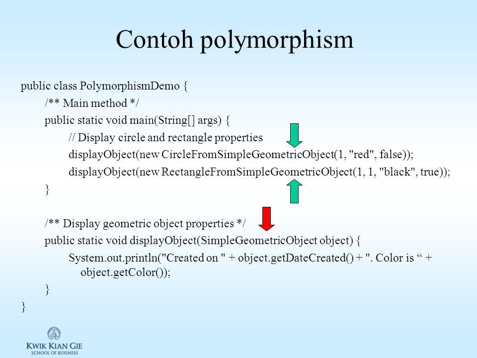 Polymorphism Polymorphism: desain suatu kelas baru berdasarkan kelas lain, dimana variabel supertype dapat merefer ke object subtype. Polymorphism dik
