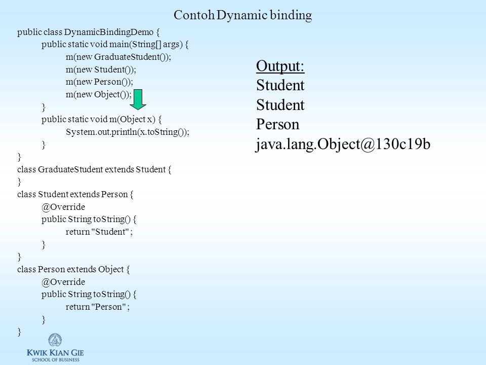 Dynamic binding Declare type: type yang mendeklarasi suatu variabel Actual type: tipe variabel class sebenarnya dari object yang direferensikan variab