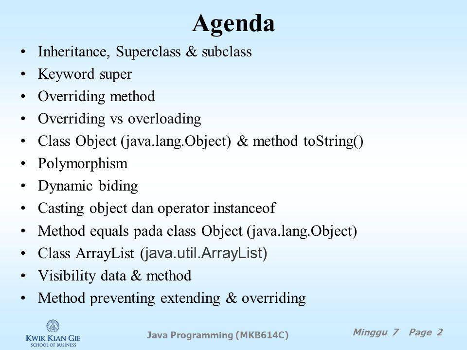 Java Programming (MKB614C) MINGGU 7 Java Programming (MKB614C) Minggu 7 Page 1 Pokok Bahasan: Inheritance & Polymorphism Tujuan Instruksional Khusus: