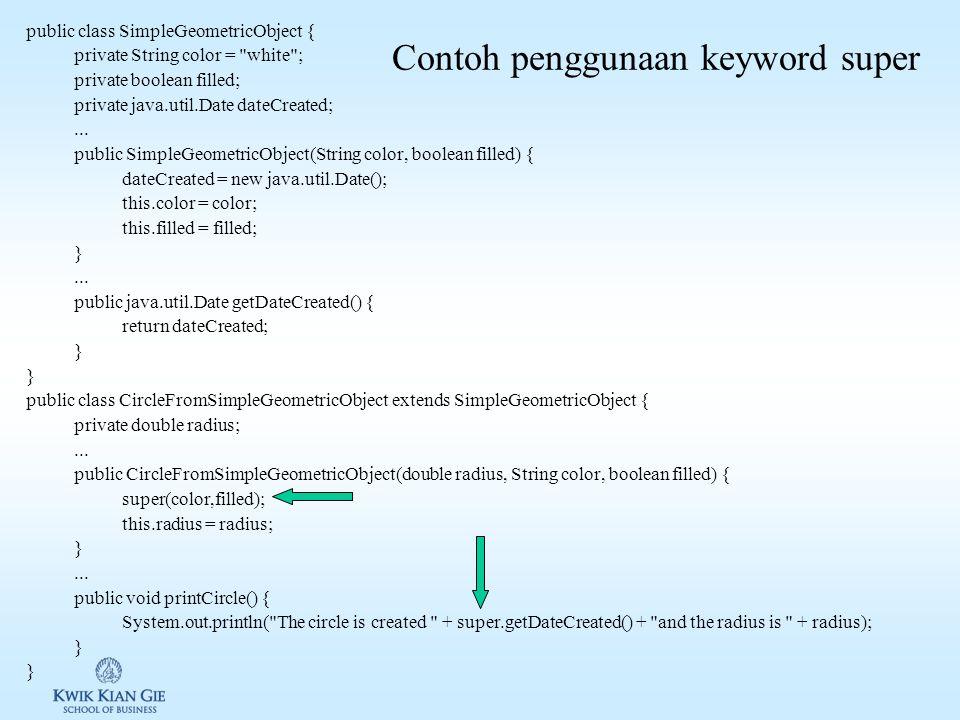 Keyword super Keyword super: keyword yang digunakan untuk merefer superclass dalam mengakses 1.Constructors dari superclass. 2.Method dari superclass.