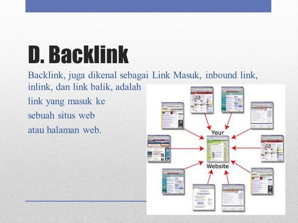 D. Backlink Backlink, juga dikenal sebagai Link Masuk, inbound link, inlink, dan link balik, adalah link yang masuk ke sebuah situs web atau halaman w