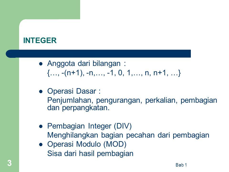 Bab 1 3 INTEGER Anggota dari bilangan : {…, -(n+1), -n,…, -1, 0, 1,…, n, n+1, …} Operasi Dasar : Penjumlahan, pengurangan, perkalian, pembagian dan pe