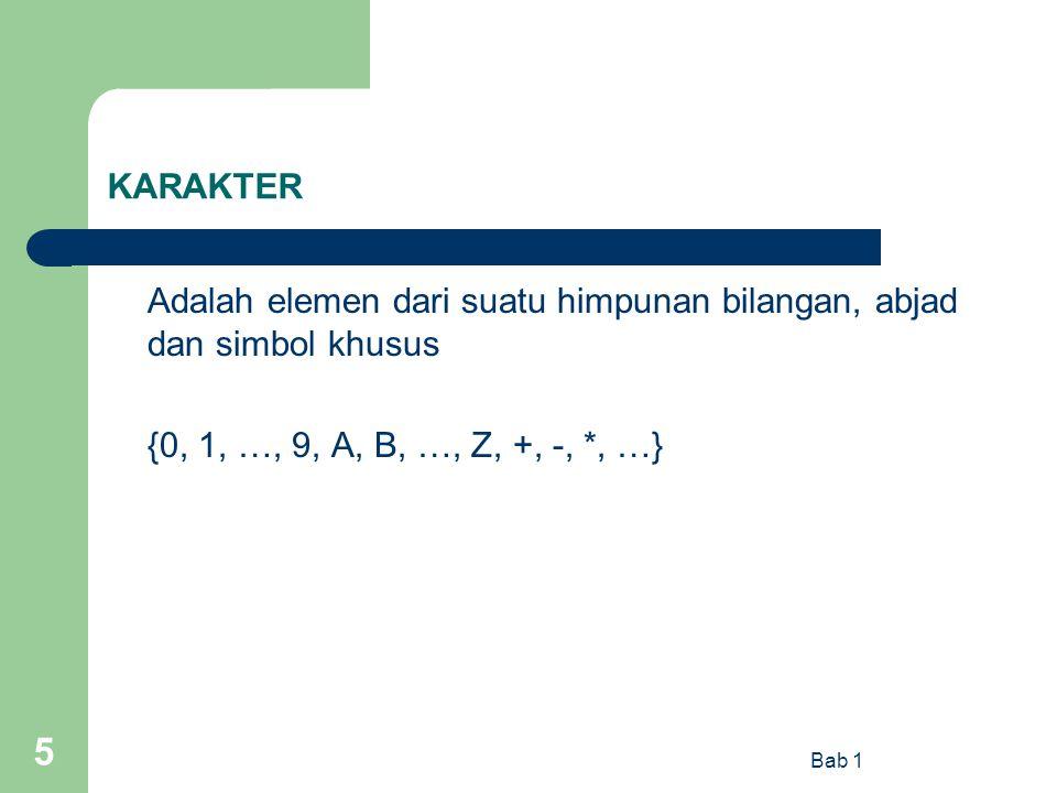 Bab 1 5 KARAKTER Adalah elemen dari suatu himpunan bilangan, abjad dan simbol khusus {0, 1, …, 9, A, B, …, Z, +, -, *, …}