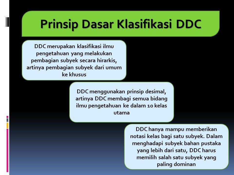 Prinsip Dasar Klasifikasi DDC DDC merupakan klasifikasi ilmu pengetahuan yang melakukan pembagian subyek secara hirarkis, artinya pembagian subyek dar
