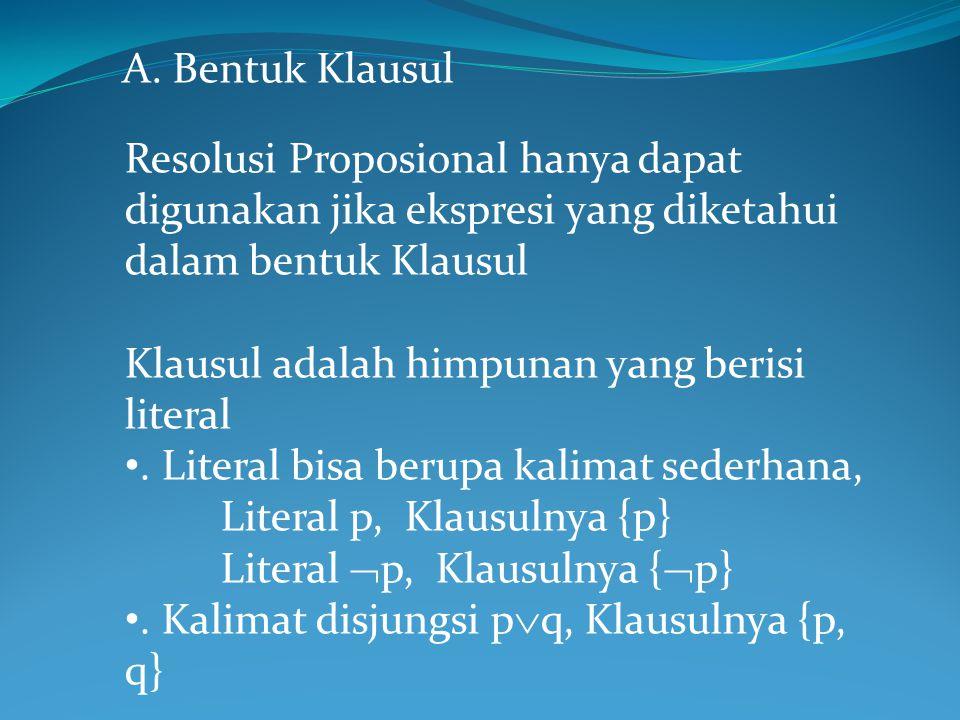 A. Bentuk Klausul Resolusi Proposional hanya dapat digunakan jika ekspresi yang diketahui dalam bentuk Klausul Klausul adalah himpunan yang berisi lit