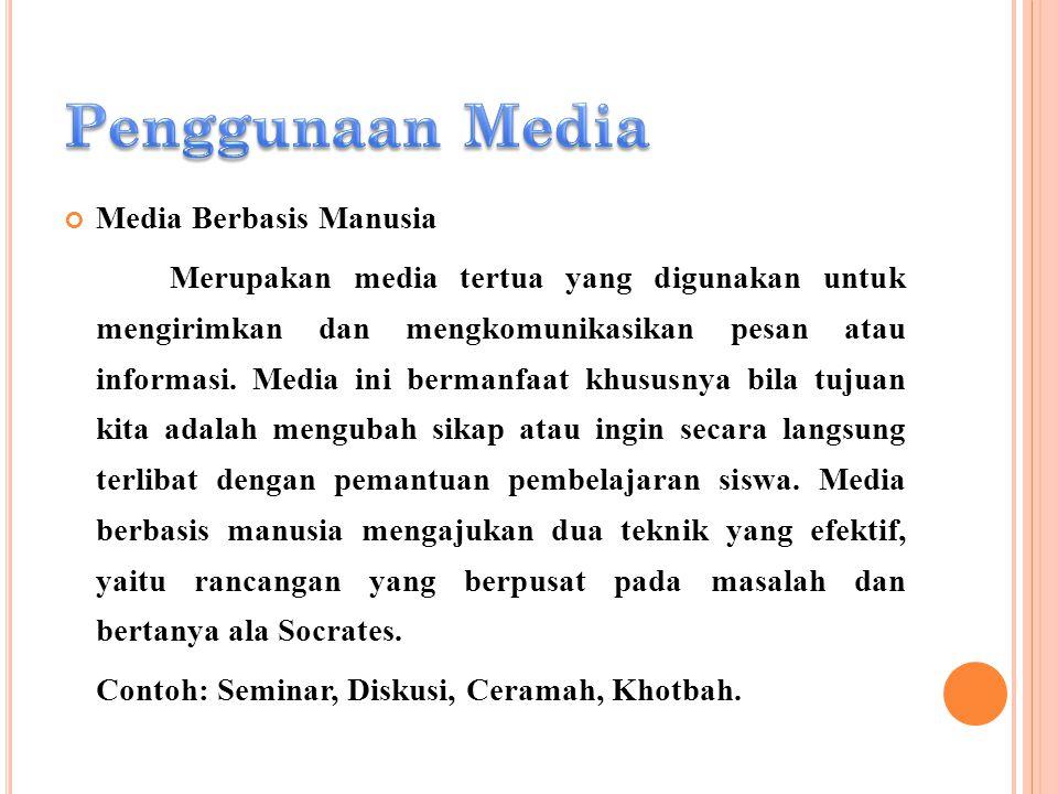 Media Berbasis Manusia Merupakan media tertua yang digunakan untuk mengirimkan dan mengkomunikasikan pesan atau informasi. Media ini bermanfaat khusus