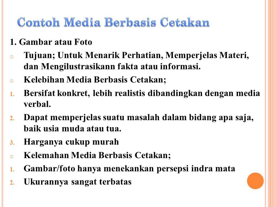 1. Gambar atau Foto o Tujuan; Untuk Menarik Perhatian, Memperjelas Materi, dan Mengilustrasikann fakta atau informasi. o Kelebihan Media Berbasis Ceta