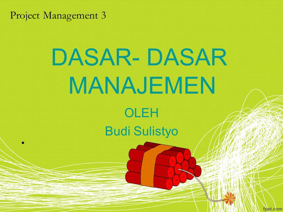 DASAR- DASAR MANAJEMEN OLEH Budi Sulistyo Project Management 3