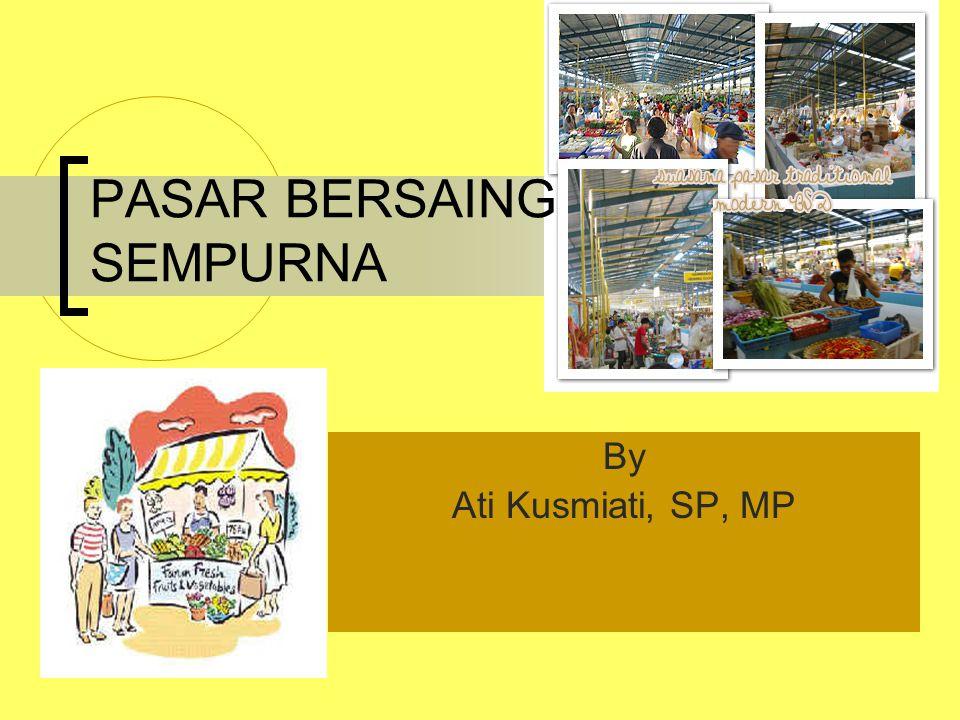 PASAR BERSAING SEMPURNA By Ati Kusmiati, SP, MP