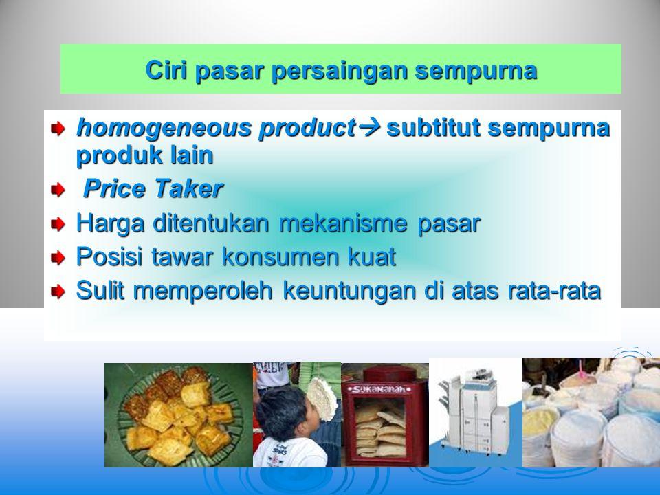 Ciri pasar persaingan sempurna homogeneous product subtitut sempurna produk lain Price Taker Harga ditentukan mekanisme pasar Posisi tawar konsumen k