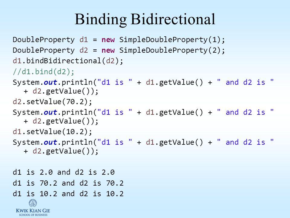 Binding Property JavaFX memperkenalkan binding property dimana memungkinkan target object di bound ke source object. Target object disebut binding obj
