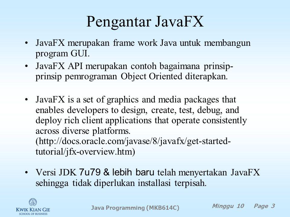 Agenda Pengantar JavaFX Java FX vs Swing & AWT Struktur dasar program JavaFX Pane, UI Control & Shape Binding Properti Properti & method untuk nodes C