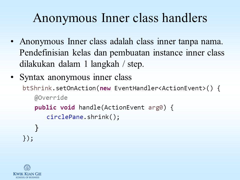 Inner Class Inner class / nested class adalah kelas yang didefinisikan didalam skop kelas lain. Inner class biasanya digunakan untuk mendefinisikan ke