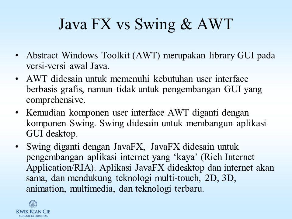Pengantar JavaFX Minggu 10 Page 3 Java Programming (MKB614C) JavaFX merupakan frame work Java untuk membangun program GUI. JavaFX API merupakan contoh