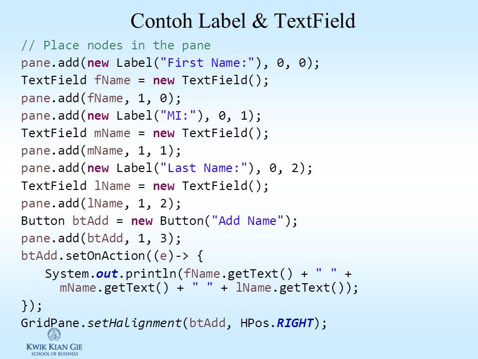 Label & TextField Label adalah area untuk menampilkan text pendek. TextField adalah subclass TextInputControl digunakan untuk menginput text Untuk men