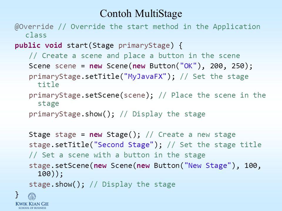 Kelas Scene & Stage JavaFX Scane ( javafx.scene.Scene ) adalah kelas container untuk semua konten (object) grafis. JavaFX Stage ( javafx.stage.Stage )