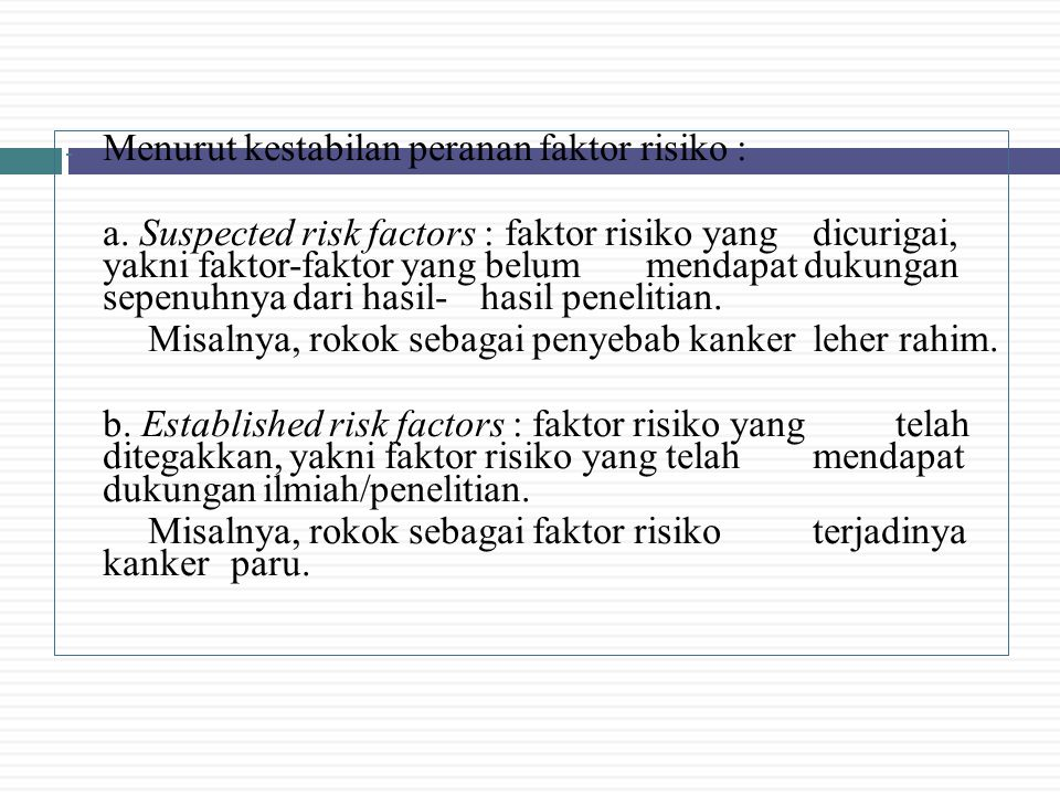 - Menurut kestabilan peranan faktor risiko : a. Suspected risk factors : faktor risiko yang dicurigai, yakni faktor-faktor yang belum mendapat dukunga