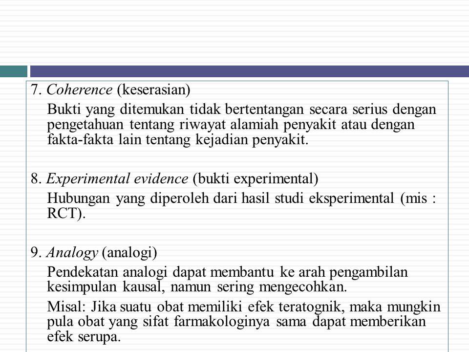 7. Coherence (keserasian) Bukti yang ditemukan tidak bertentangan secara serius dengan pengetahuan tentang riwayat alamiah penyakit atau dengan fakta-