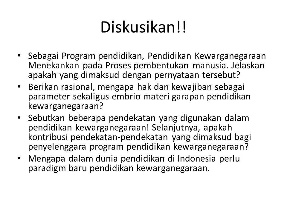 Diskusikan!! Sebagai Program pendidikan, Pendidikan Kewarganegaraan Menekankan pada Proses pembentukan manusia. Jelaskan apakah yang dimaksud dengan p
