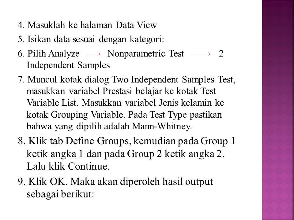 4. Masuklah ke halaman Data View 5. Isikan data sesuai dengan kategori: 6. Pilih Analyze Nonparametric Test 2 Independent Samples 7. Muncul kotak dial