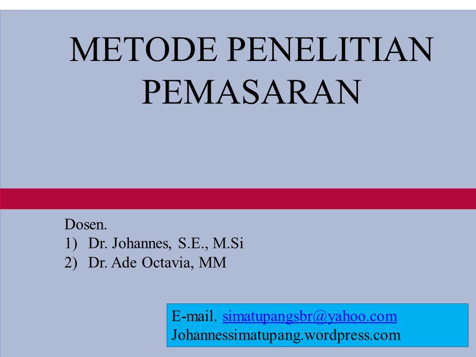 1-1 METODE PENELITIAN PEMASARAN Dosen. 1)Dr. Johannes, S.E., M.Si 2)Dr.