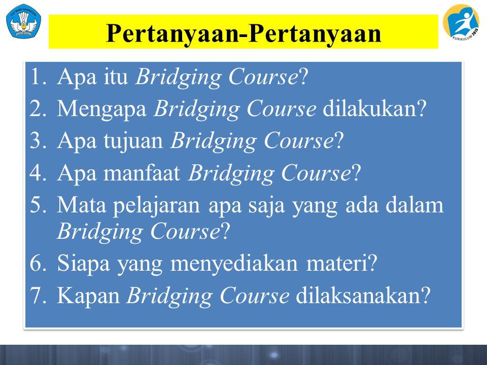 1. Apa itu Bridging Course? 2. Mengapa Bridging Course dilakukan? 3. Apa tujuan Bridging Course? 4. Apa manfaat Bridging Course? 5. Mata pelajaran apa