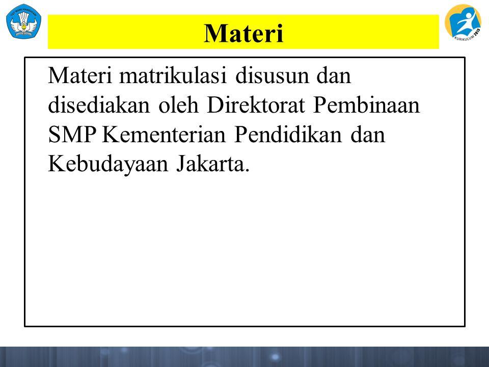 Materi Materi matrikulasi disusun dan disediakan oleh Direktorat Pembinaan SMP Kementerian Pendidikan dan Kebudayaan Jakarta.