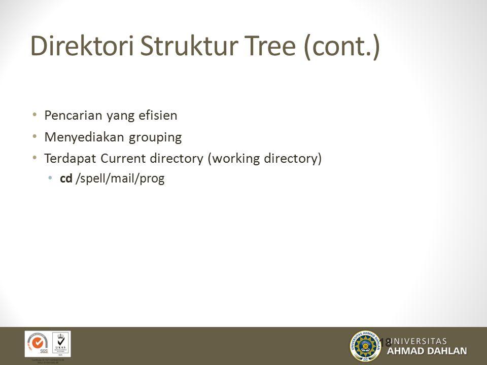 Direktori Struktur Tree (cont.) Pencarian yang efisien Menyediakan grouping Terdapat Current directory (working directory) cd /spell/mail/prog 18