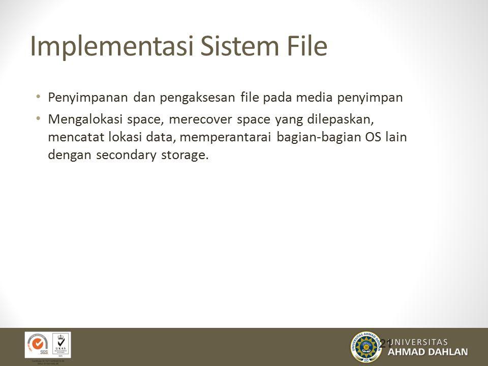 Implementasi Sistem File Penyimpanan dan pengaksesan file pada media penyimpan Mengalokasi space, merecover space yang dilepaskan, mencatat lokasi data, memperantarai bagian-bagian OS lain dengan secondary storage.