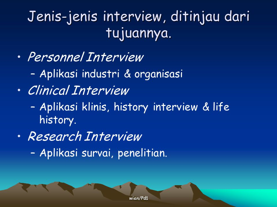 wien/Pd1 Jenis-jenis interview, ditinjau dari tujuannya. Personnel Interview –Aplikasi industri & organisasi Clinical Interview –Aplikasi klinis, hist