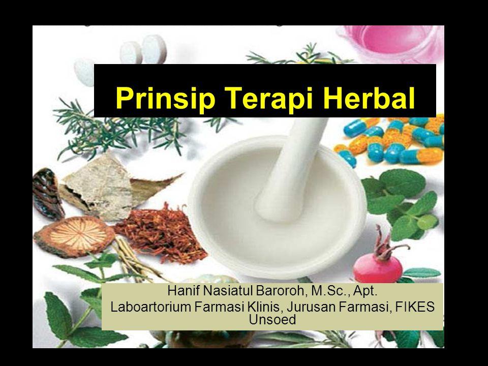 Prinsip Terapi Herbal Hanif Nasiatul Baroroh, M.Sc., Apt. Laboartorium Farmasi Klinis, Jurusan Farmasi, FIKES Unsoed