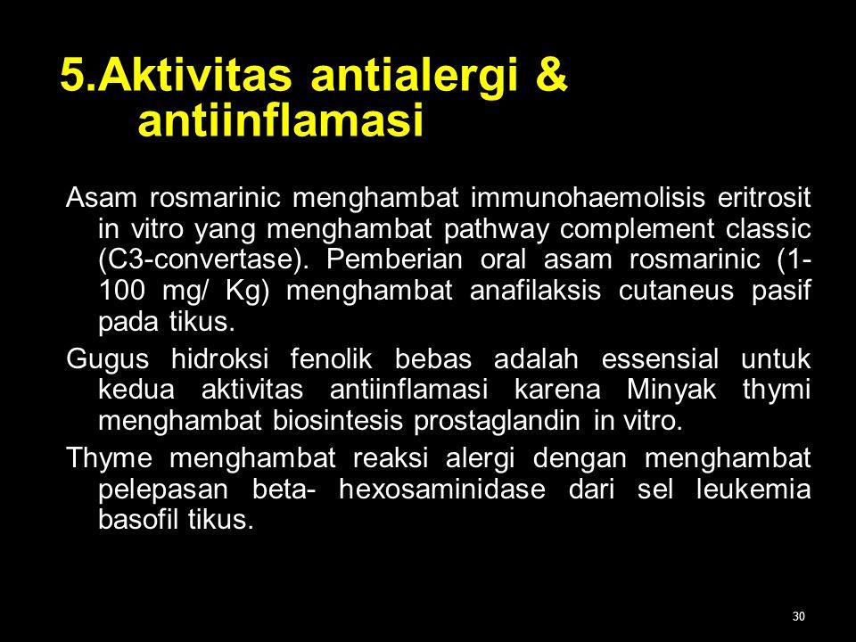 30 5.Aktivitas antialergi & antiinflamasi Asam rosmarinic menghambat immunohaemolisis eritrosit in vitro yang menghambat pathway complement classic (C